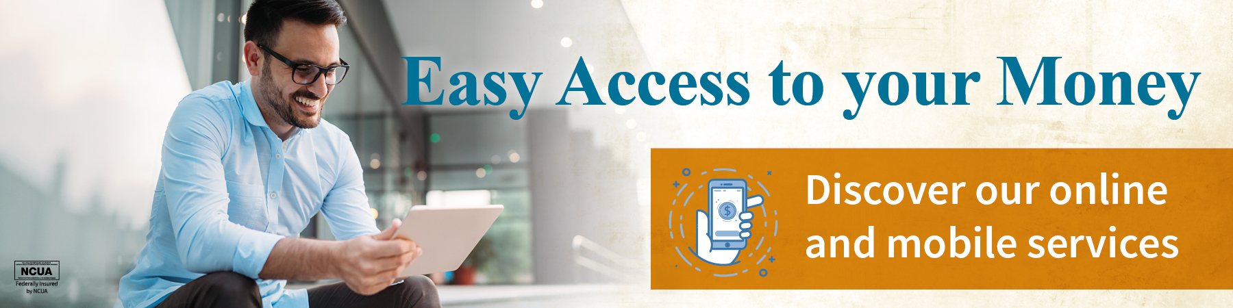 Easy Access to Your Money. Discover our Online and Mobile Services