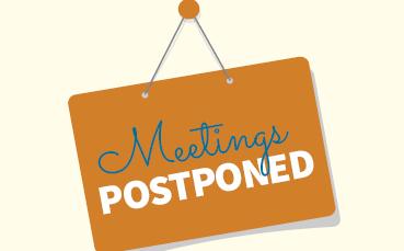 Meetings Postponed