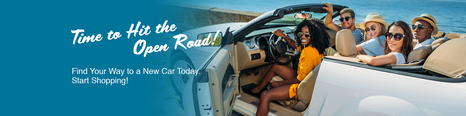 Time to Hit the Open Road. Find your way to a new car today. Start Shopping!